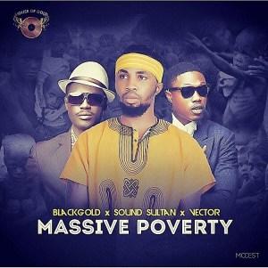 """BlackGold - """"Massive Poverty"""" ft. Vector & Sound Sultan"""